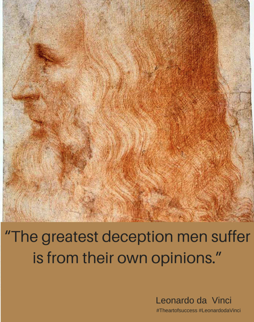 """The greatest deception men suffer is from their own opinions."" cropped"