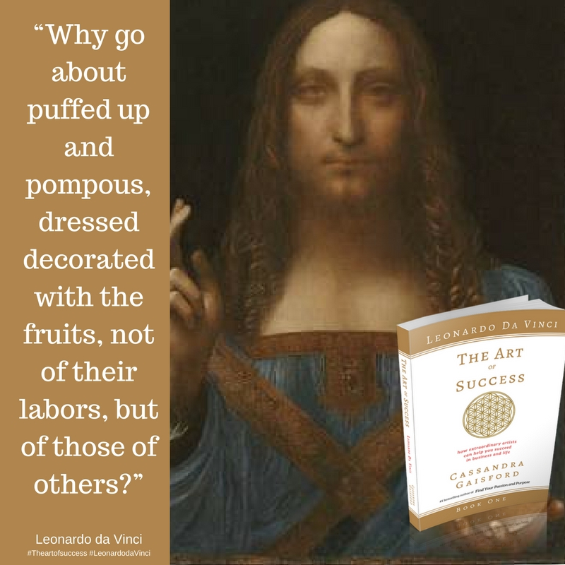 """Why go about puffed up and pompous, dressed decorated with the fruits, not of their labors, but of those of others?"