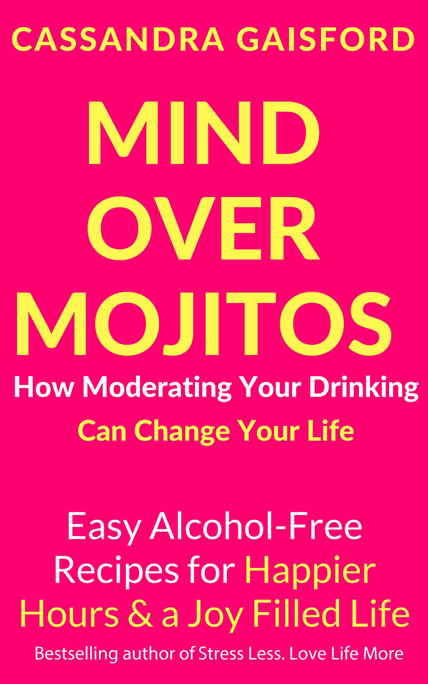 Stress less cassandra gaisford grab a copy of mind over mojitos how moderating your drinking can change your life easy recipes for happier hours a joy filled life and see the scrummy fandeluxe Images