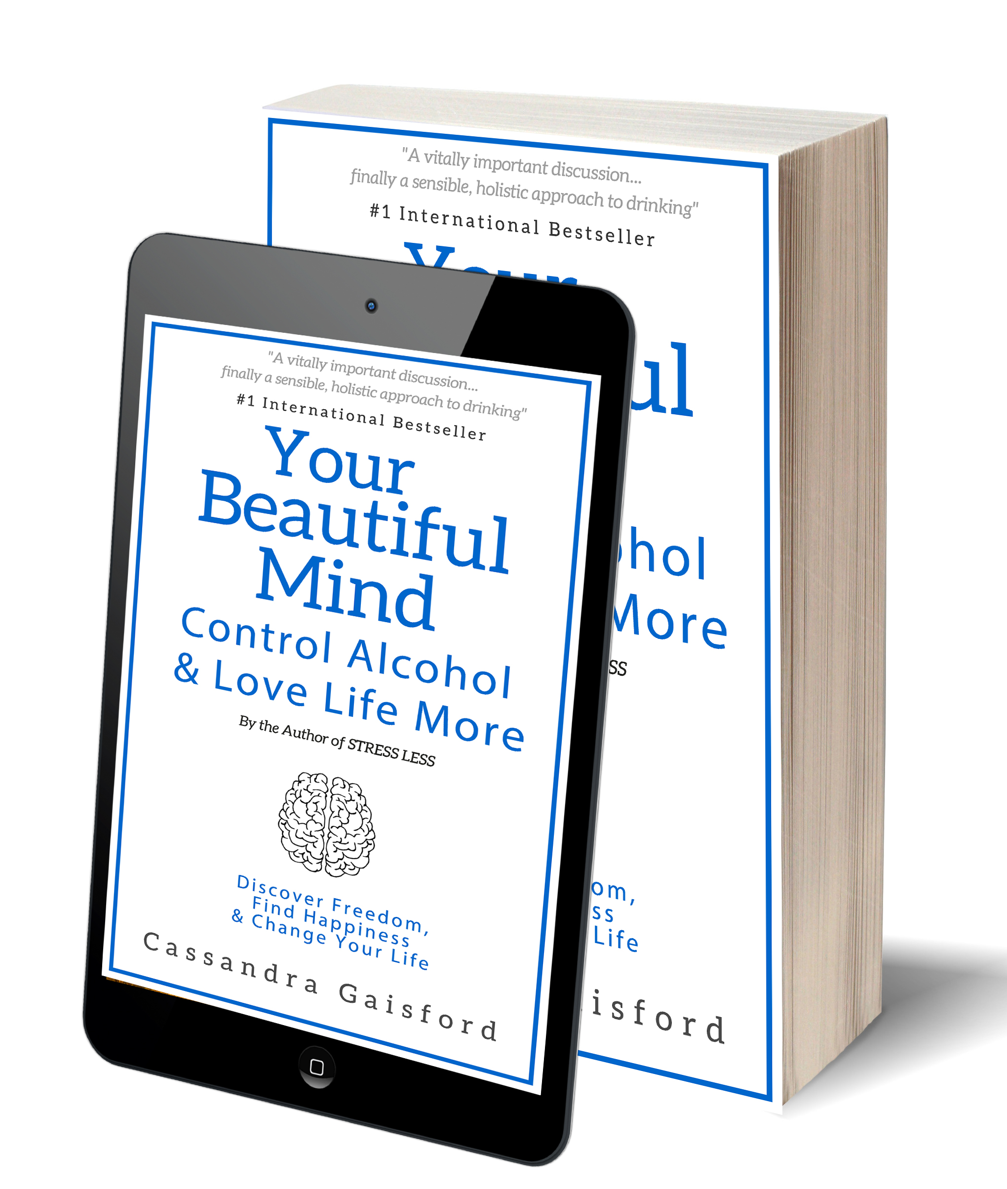 This is an edited testimonial for Cassandra Gaisford's new book Your  Beautiful Mind: Control Alcohol, Discover Freedom, Find Happiness and  Change Your Life, ...