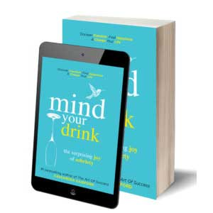 Mind Your Drink: The Surprising Joy of Sobriety